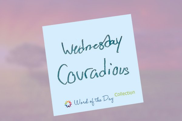 You Are Courageous - Word of The Day