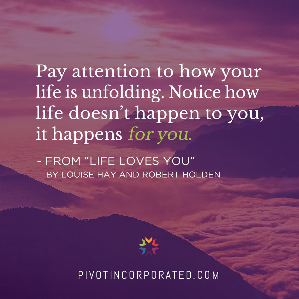 life doesn't happen to you, it happens for you