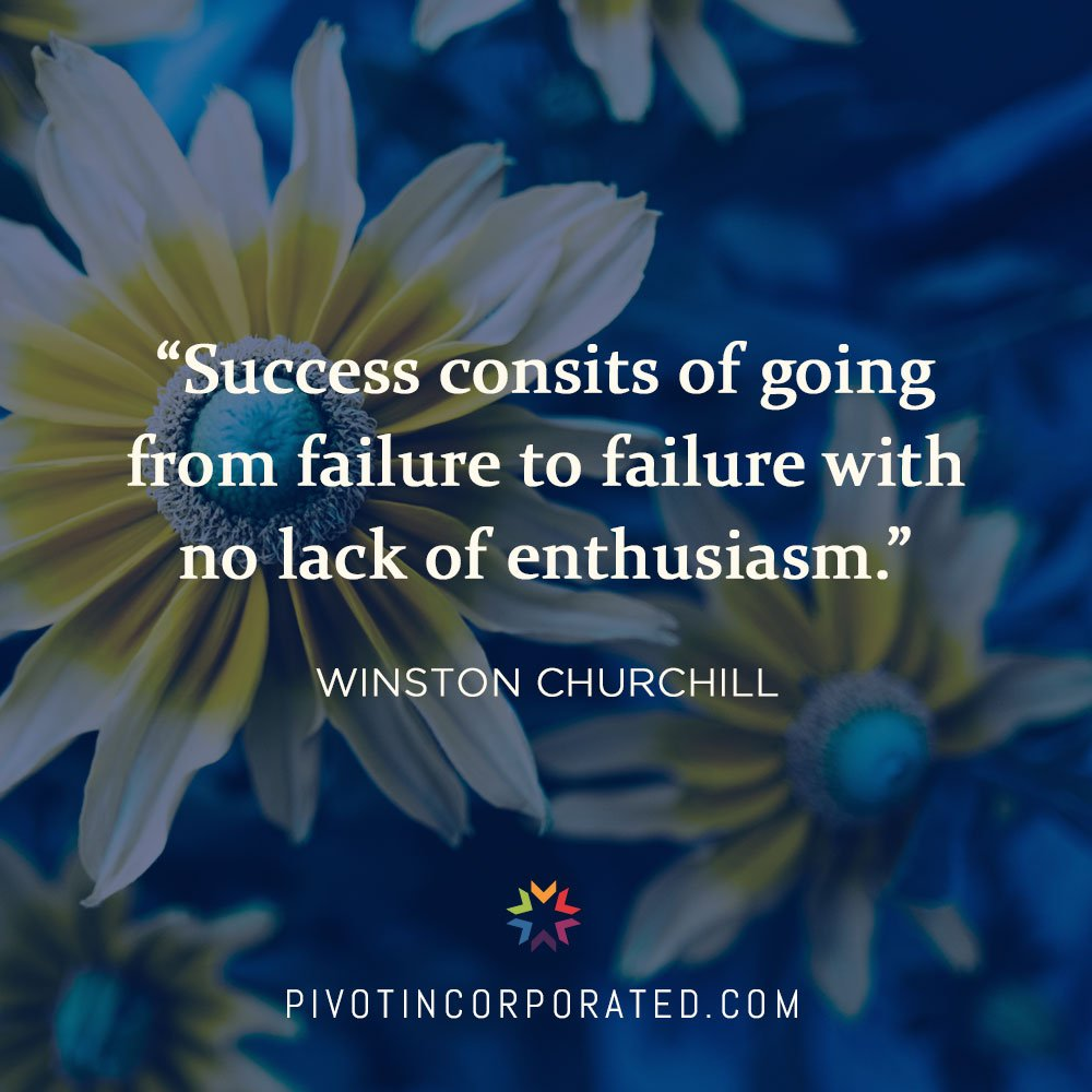 Success consists of going from failure to failure with no lack of enthusiasm. -Winston Churchill
