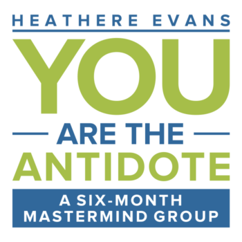 Heathere Evans - Your Are the Antidote Master Mind Group