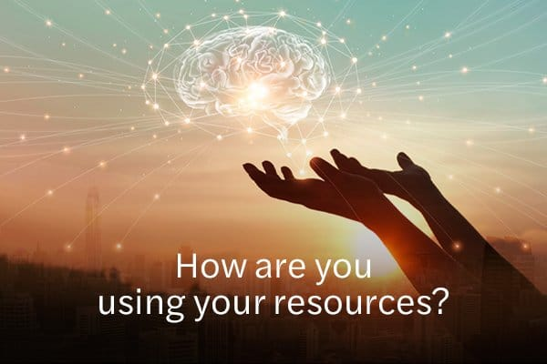 How Are You Using Your Resources?